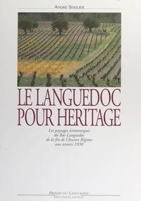 André Soulier - Le Languedoc pour héritage - Les paysages économiques du Bas Languedoc de la fin de l'Ancien régime aux années 1930.