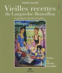 André Soulier - Vieilles recettes du Languedoc-Roussillon - Et quelques secrets de plus....