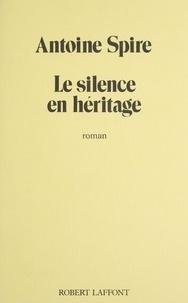 André Spire et  Antoine - Le Silence en héritage.