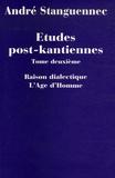 André Stanguennec - Etudes post-kantiennes - Tome 2, Raison analytique et raison dialectique dans la pensée post-kantienne.
