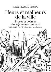 André Stanguennec - Heurs et malheurs de la ville - Proses et poèmes d'une jeunesse rennaise - 1959-1965.