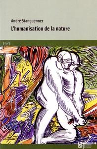 André Stanguennec - L'humanisation de la nature - Les épreuves de l'univers.