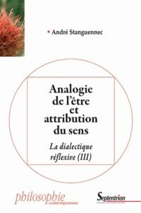 André Stanguennec - La dialectique réflexive - Tome 3, Analogie de l'être et attribution du sens.