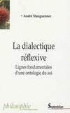 André Stanguennec - La dialectique réflexive - Lignes fondamentales d'une ontologie du soi.