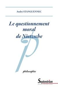 André Stanguennec - Le questionnement moral de Nietzsche.