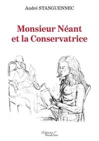 André Stanguennec - Monsieur Néant et la Conservatrice.