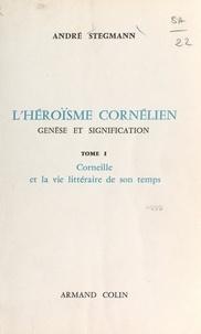 André Stegmann - L'héroïsme cornélien : genèse et signification (1). Corneille et la vie littéraire de son temps.