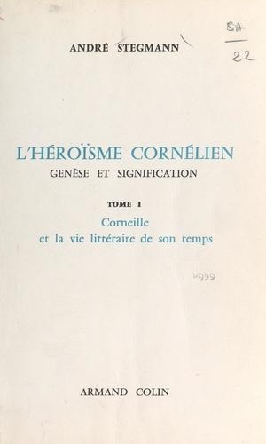 L'héroïsme cornélien : genèse et signification (1). Corneille et la vie littéraire de son temps