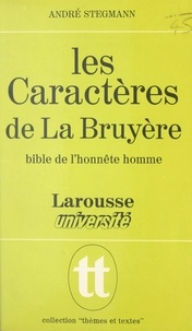 André Stegmann et Jean-Pol Caput - Les Caractères de La Bruyère - Bible de l'honnête homme.