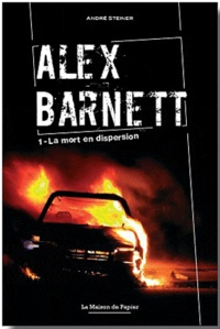 André Steiner - Alex Barnett Tome 1 : La mort en dispersion.