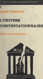 André Stéphane - L'univers contestationnaire - Ou Les nouveaux chrétiens. Étude psychanalytique.