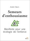 André Stern - Semeurs d'enthousiasme - Manifeste pour une écologie de l'enfance.