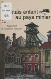 André Stil - J'étais enfant au pays minier.