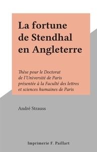 Andre Strauss - La fortune de Stendhal en Angleterre - Thèse pour le Doctorat de l'Université de Paris présentée à la Faculté des lettres et sciences humaines de Paris.