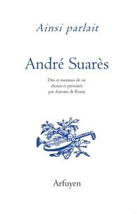 André Suarès - Ainsi parlait André Suarès.