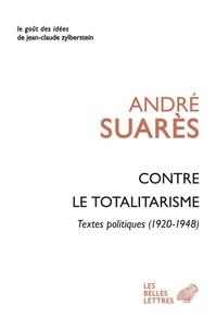André Suarès - Contre le totalitarisme - Textes politiques (1920-1948).