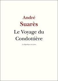 André Suarès - Voyage du Condottière - Vers Venise, Fiorenza, Sienne la bien-aimée.