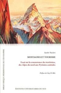 André Suchet - Montagnes et tourisme - Essai sur la concurrence des territoires, des Alpes du nord aux Pyrénées centrales.