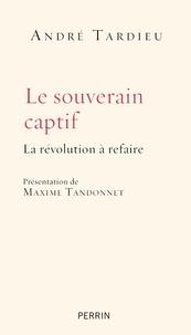 Le souverain captif - La révolution à refaire.pdf