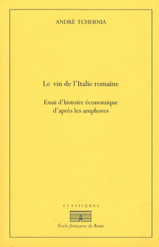 André Tchernia - Le vin de l'Italie romaine - Essai d'histoire économique d'après les amphores.