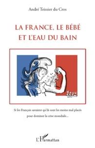 André Teissier du Cros - La France, le Bébé et l'Eau du bain.