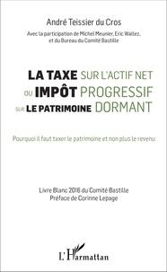André Teissier du Cros - La taxe sur l'actif net ou impôt progressif sur le patrimoine dormant - Pourquoi il faut taxer le patrimoine et non plus le revenu.