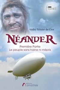 André Teissier du Cros - Néander - Tome 1, Le peuple sans haine ni mépris.