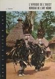 André Terrisse et  Collectif - L'Afrique de l'Ouest, berceau de l'art nègre.
