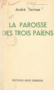 André Terrisse - La paroisse des trois Païens.