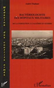 André Thabaut - Bactériologistes des hôpitaux militaires - De la formation à l'Algérie en guerre.