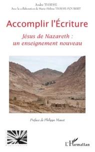 André Thayse - Accomplir l'Ecriture - Jésus Nazareth : un enseignement nouveau.