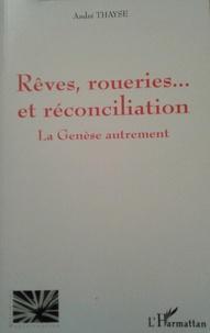 André Thayse - La Genèse autrement - Rêves, roueries... et réconciliation.