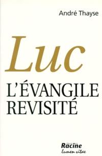 André Thayse - LUC. - L'Evangile revisité.