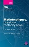 André Thayse - Mathématiques, physique, métaphysique - Les voies du réel.