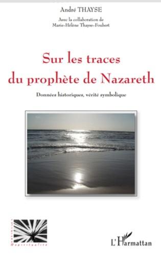 André Thayse - Sur les traces du prophète de Nazareth - Données historiques, vérité symbolique.