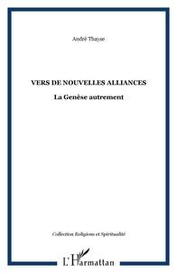 André Thayse - Vers de nouvelles alliances - La Genèse autrement.