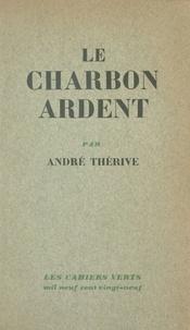 André Thérive et Daniel Halévy - Le charbon ardent.