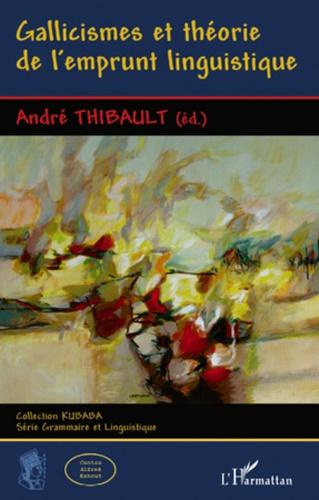 André Thibault - Gallicismes et théorie de l'emprunt linguistique.