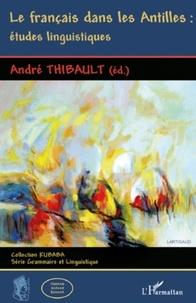 André Thibault - Le français dans les Antilles : études linguistiques.