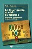 André Thibault - Le loisir public et civil au Québec - Dynamique, démocratique, passionnel et fragile.