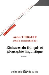 André Thibault - Richesses du français et géographie linguistique - Volume 2.