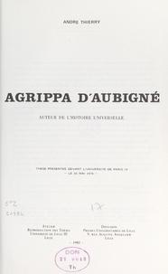 """André Thierry - Agrippa d'Aubigné, auteur de """"L'histoire universelle"""" - Thèse présentée devant l'Université de Paris IV, le 26 mai 1976."""