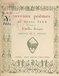 André Tian et Élisabeth Brouillard - Nouveaux poèmes - Suivis de Vitellio Scarpia.