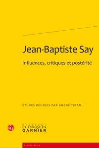 André Tiran - Jean-Baptiste Say - Influences, critiques et postérité.