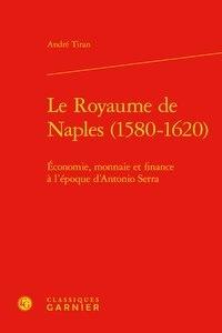 André Tiran - Le royaume de Naples (1580-1620) - Economie, monnaie et finance à l'époque d'Antonio Serra.