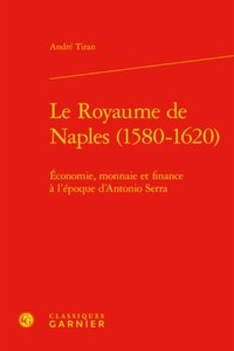 Le royaume de Naples (1580-1620). Economie, monnaie et finance à l'époque d'Antonio Serra