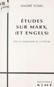 André Tosel - Études sur Marx (et Engels) - Vers un communisme de la finitude.