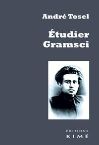 André Tosel - Etudier Gramsci - Pour une critique continue de la révolution passive capitaliste.