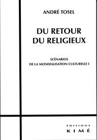 André Tosel - Scénarios de la mondialisation culturelle - Tome 1, Du retour du religieux.