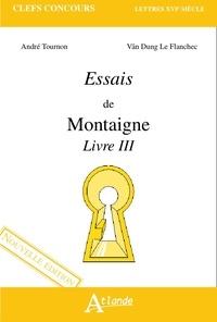 André Tournon et Vân-Dung Le Flanchec - Essais de Montaigne - Livre III.